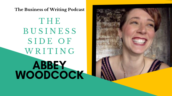 BOW 003: Mastering The Business Side Of Writing w/ Abbey Woodcock
