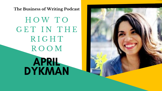 BOW 013: How To Get In The Room With Your Writing Heroes w/ April Dykman