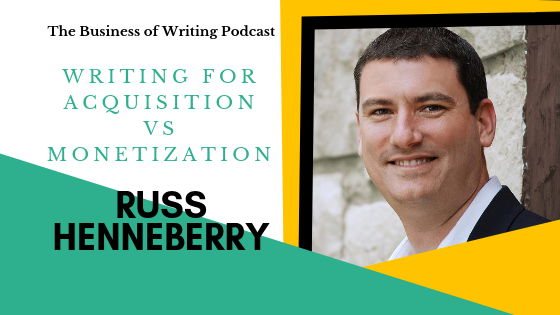 BOW 017: Writing for Acquisition vs Monetization w/ Russ Henneberry