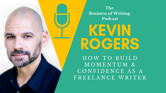 BOW 014: Building Momentum and Confidence as a Freelance Writer w/ Kevin Rogers