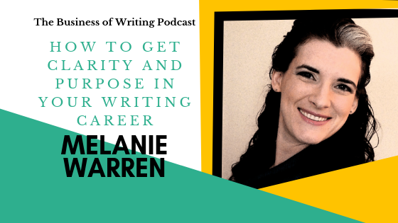 BOW 021: How To Get Clarity and Purpose in Your Writing Career w/ Melanie Warren