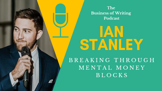 BOW 022: How To Earn More By Breaking Through Mental Money Blocks w/ Ian Stanley