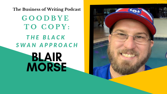 BOW 028: Goodbye To Copy – The Black Swan Approach w/ Blair Morse