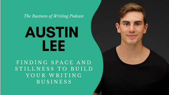 BOW 051 – Austin Lee: Finding Space and Stillness To Build Your Writing Business