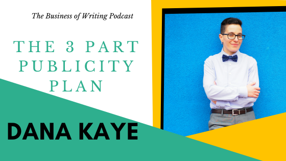 BOW 057 – Dana Kaye: The 3 Part Publicity Plan