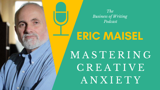 BOW 082 – Eric Maisel: Mastering Creative Anxiety