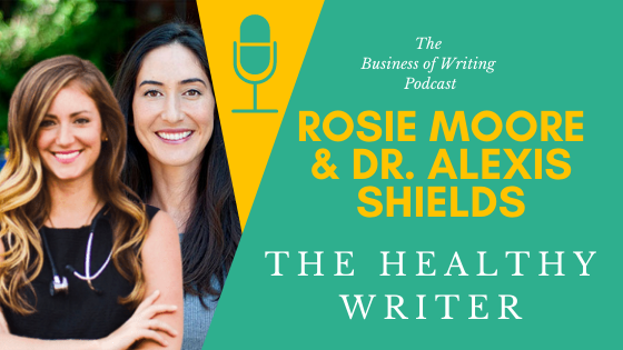 BOW 083 – Rosie Moore and Dr. Alexis Shields: The Healthy Writer