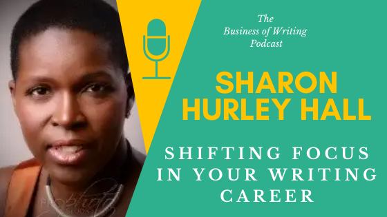 BOW 090 – Sharon Hurley Hall: Shifting Focus In Your Writing Career