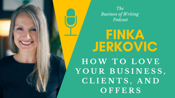 BOW 097 – Finka Jerkovic: How To Love Your Business, Clients, and Offers