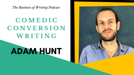 BOW 099 – Adam Hunt: Comedic Conversion Writing